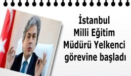 İstanbul Milli Eğitim Müdürü Yelkenci görevine başladı