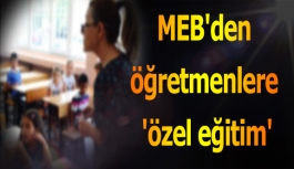 MEB'den öğretmenlere 'özel eğitim'