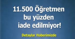 b11.500 Öğretmen bu yüzden iade edilmiyor!/b