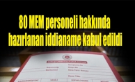 80 MEM personeli hakkında hazırlanan iddianame kabul edildi