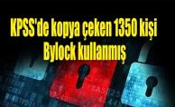 KPSS'de kopya çeken 1350 kişi Bylock kullanmış