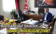 Müsteşar Yusuf Tekin'den Aksaray İl Müdürlüğüne Ziyaret