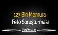 127 Bin Memura Fetö Soruşturması