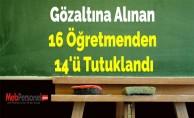 Gözaltına Alınan 16 Öğretmenden 14'ü Tutuklandı