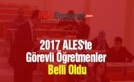 2017 ALES'te Görevli Öğretmenler Belli Oldu