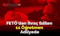 FETÖ'den İhraç Edilen 11 Öğretmen Adliyede