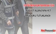 FETÖ'den Kurtarmak İçin Rüşvet Alan Emniyet Müdürü Tutuklandı