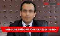 Milli Eğitim Şube Müdürü FETÖ'den gözaltına alındı.