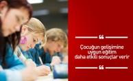 Çocuğun gelişimine uygun eğitim daha etkili sonuçlar verir
