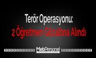 Terör Operasyonu: 2 Öğretmen Gözaltına Alındı
