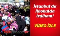 İstanbul'da İlkokulda İzdiham - VİDEO HABER