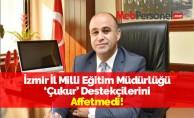 İzmir İl Milli Eğitim Müdürlüğü 'Çukur' Destekçilerini Affetmedi!