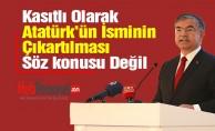 Kasıtlı Olarak Atatürk'ün İsminin Çıkartılması Söz konusu Değil