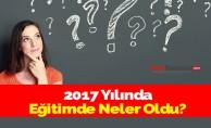 2017 Yılında Eğitimde Neler Oldu?