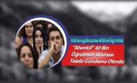 """""""Ahenkli"""" 40 Bin Öğretmen Ataması Talebi Gündeme Oturdu"""