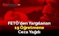 FETÖ'den Yargılanan 19 Öğretmene Ceza Yağdı