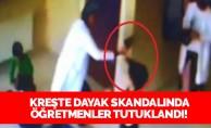 Kreş#039;te dayak skandalında öğretmenler tutuklandı