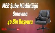 MEB Şube Müdürlüğü Sınavına 40 Bin Başvuru