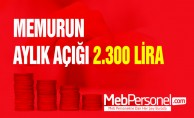 MEMURUN AYLIK AÇIĞI 2.300 LİRA