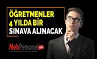 ÖĞRETMENLER 4 YILDA BİR SINAVA ALINACAK