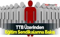 TTB Üzerinden Eğitim Sendikalarına Bakış