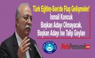 Türk Eğitim-Sen'de Flaş Gelişmeler! İsmail Koncuk Başkan Adayı Olmayacak. Başkan Adayı İse Talip Geylan