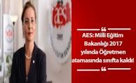 AES: Milli Eğitim Bakanlığı 2017 yılında Öğretmen atamasında sınıfta kaldı!