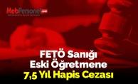 FETÖ Sanığı Eski Öğretmene 7,5 Yıl Hapis Cezası