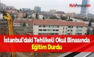 İstanbul'daki Tehlikeli Okul Binasında Eğitim Durdu