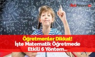 Öğretmenler Dikkat! İşte Matematik Öğretmede Etkili 6 Yöntem...