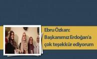 Ebru Özkan: Başkanımız Erdoğan'a çok teşekkür ediyorum