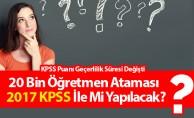 20 Bin Öğretmen Ataması 2017 KPSS İle Mi Yapılacak? KPSS Puanı Geçerlilik Süresi Değişti.
