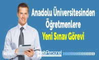 Anadolu Üniversitesinden Öğretmenlere 1 Yeni Sınav Görevi