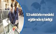 53 sektörle mesleki eğitimde iş birliği