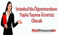İstanbul'da Öğretmenlere Toplu Taşıma Ücretsiz Olacak