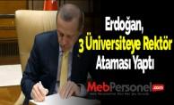 Erdoğan, 3 Üniversiteye Rektör Ataması Yaptı