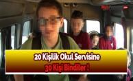 İstanbul'da dolmuş gibi okul servisi! 20 kişilik servisten 30 öğrenci çıktı
