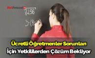 Ücretli öğretmenler sorunları için yetkililerden çözüm bekliyor