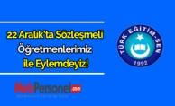 Türk Eğitim Sen: 22 Aralıkta sözleşmeli öğretmenlerimiz ile eylemdeyiz!