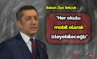 Bakan Ziya Selçuk : 'Her okulu  mobil olarak  izleyebileceğiz'