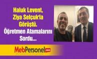 Haluk Levent, Ziya Selçuk'la Görüştü. Öğretmen Atamalarını Sordu...