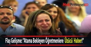 Flaş Gelişme: Atama Bekleyen Öğretmenlere  Üzücü  Haber!