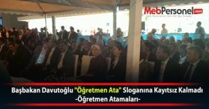 """Başbakan Davutoğlu """"Öğretmen Ata"""" Sloganına Kayıtsız Kalmadı  -Öğretmen Atamaları-"""