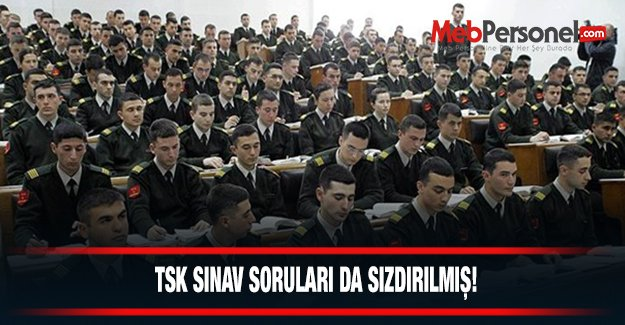 TSK'nın Kurmaylık sınav soruları da sızdırılmış