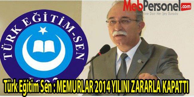 Türk Eğitim Sen : MEMURLAR 2014 YILINI ZARARLA KAPATTI