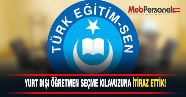 """Türk Eğitim-Sen: """"YURT DIŞI ÖĞRETMEN SEÇME KILAVUZUNA İTİRAZ ETTİK"""""""
