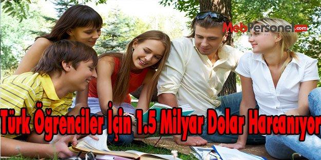 Türk Öğrenciler İçin 1.5 Milyar Dolar Harcanıyor