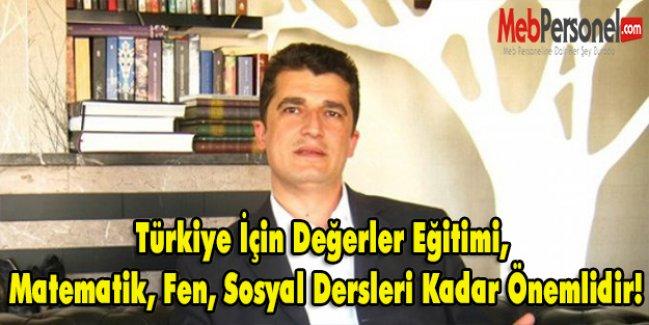 Türkiye İçin Değerler Eğitimi, Matematik, Fen, Sosyal Dersleri Kadar Önemlidir!
