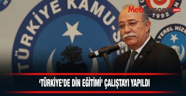 'TÜRKİYE'DE DİN EĞİTİMİ' ÇALIŞTAYI YAPILDI