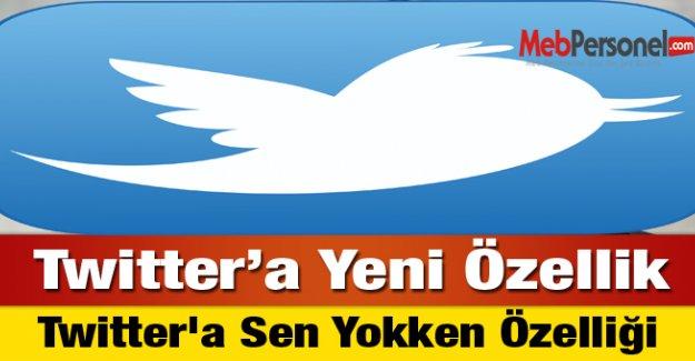 Twitter'a Sen Yokken Özelliği